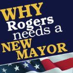 why-rogers-needs-a-new-mayor